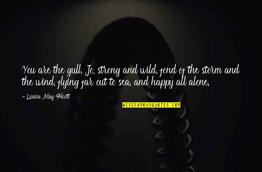 Happy And Alone Quotes By Louisa May Alcott: You are the gull, Jo, strong and wild,