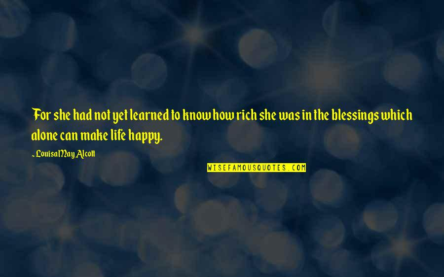 Happy And Alone Quotes By Louisa May Alcott: For she had not yet learned to know