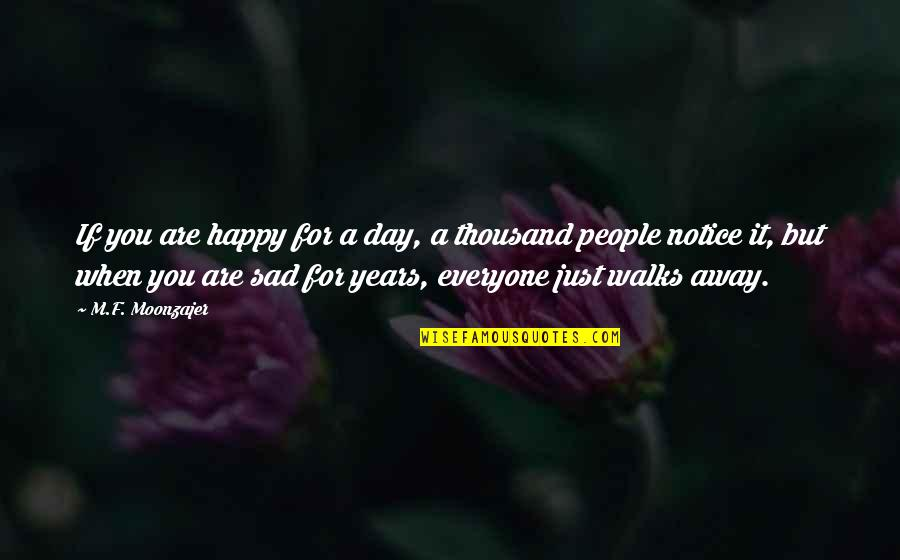 Happy And Alone Quotes By M.F. Moonzajer: If you are happy for a day, a