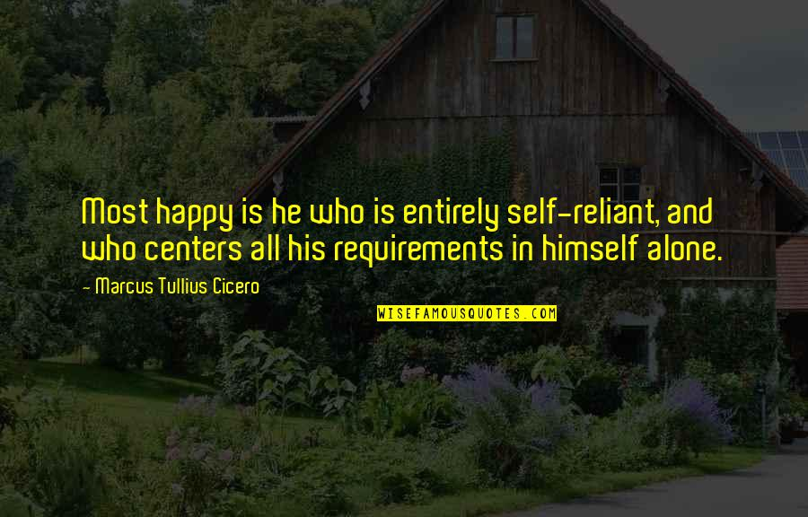 Happy And Alone Quotes By Marcus Tullius Cicero: Most happy is he who is entirely self-reliant,