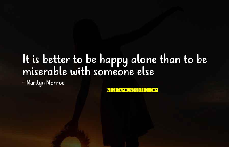 Happy And Alone Quotes By Marilyn Monroe: It is better to be happy alone than