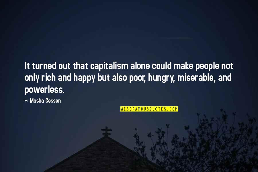 Happy And Alone Quotes By Masha Gessen: It turned out that capitalism alone could make