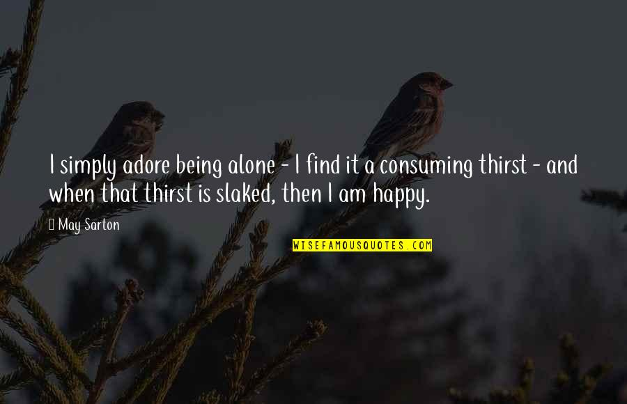 Happy And Alone Quotes By May Sarton: I simply adore being alone - I find