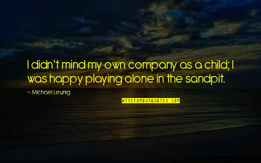 Happy And Alone Quotes By Michael Leunig: I didn't mind my own company as a