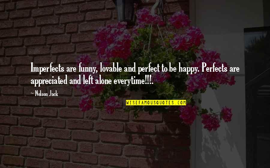 Happy And Alone Quotes By Nelson Jack: Imperfects are funny, lovable and perfect to be