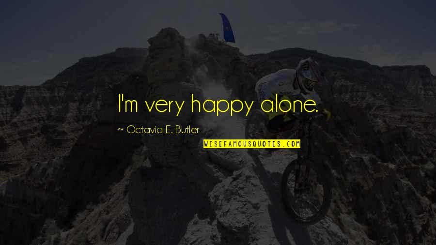 Happy And Alone Quotes By Octavia E. Butler: I'm very happy alone.