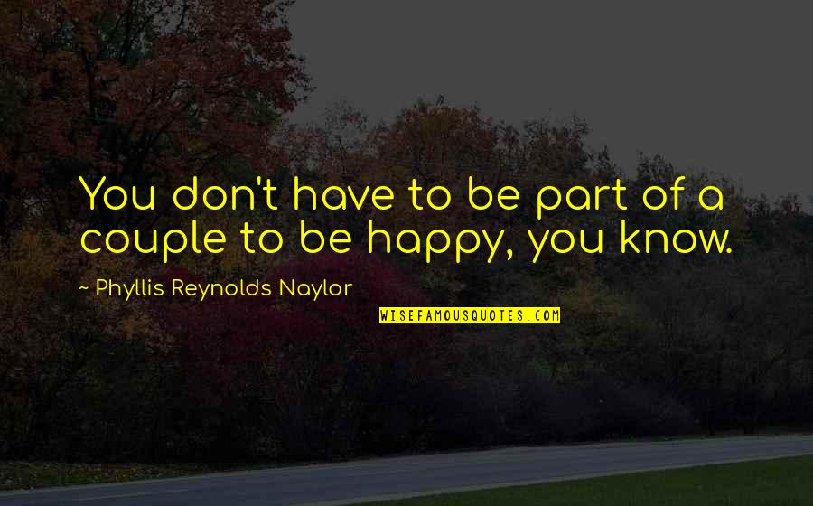 Happy And Alone Quotes By Phyllis Reynolds Naylor: You don't have to be part of a