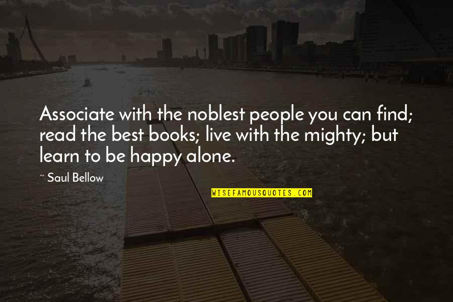 Happy And Alone Quotes By Saul Bellow: Associate with the noblest people you can find;