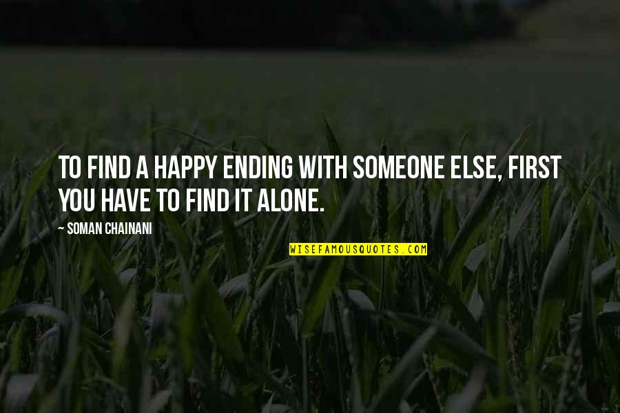 Happy And Alone Quotes By Soman Chainani: To find a happy ending with someone else,