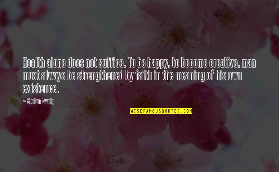 Happy And Alone Quotes By Stefan Zweig: Health alone does not suffice. To be happy,