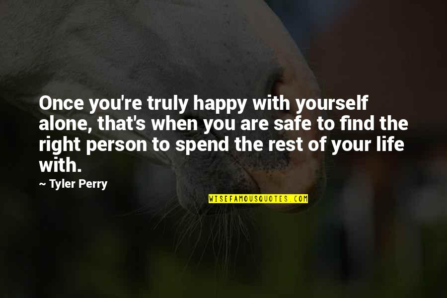 Happy And Alone Quotes By Tyler Perry: Once you're truly happy with yourself alone, that's