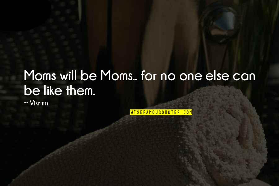 Happy And Alone Quotes By Vikrmn: Moms will be Moms.. for no one else
