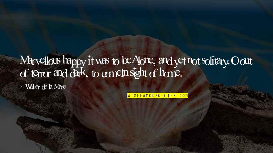 Happy And Alone Quotes By Walter De La Mare: Marvellous happy it was to beAlone, and yet