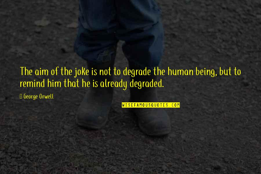 Happy And Contented Girl Quotes By George Orwell: The aim of the joke is not to