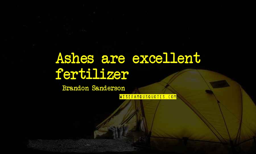 Happy And Positive Thoughts Quotes By Brandon Sanderson: Ashes are excellent fertilizer