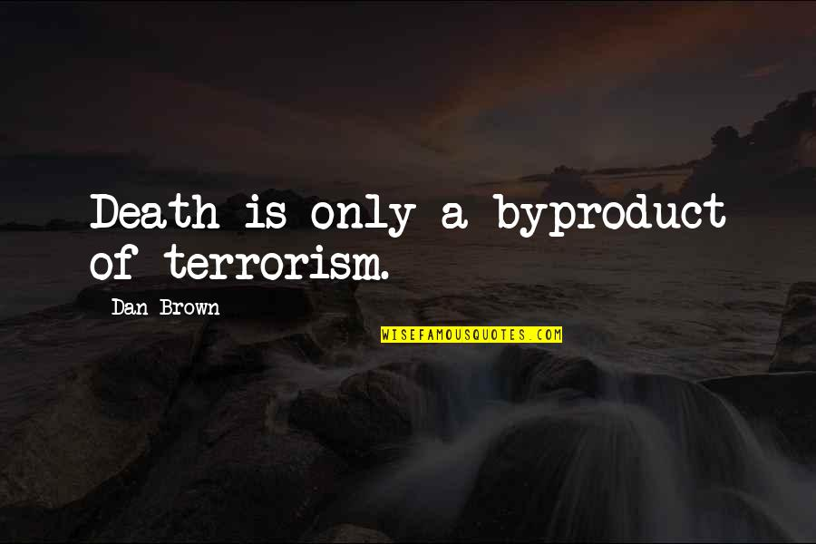Happy And Positive Thoughts Quotes By Dan Brown: Death is only a byproduct of terrorism.