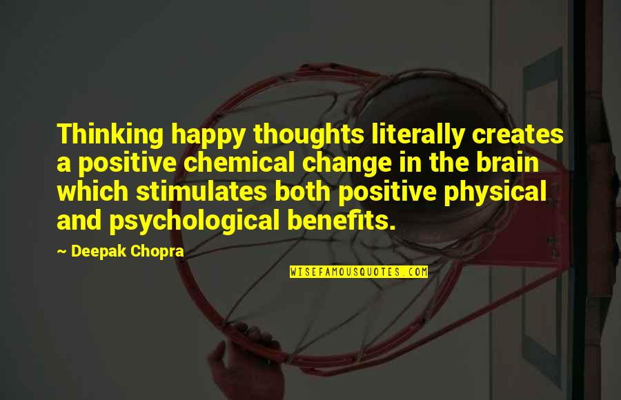Happy And Positive Thoughts Quotes By Deepak Chopra: Thinking happy thoughts literally creates a positive chemical
