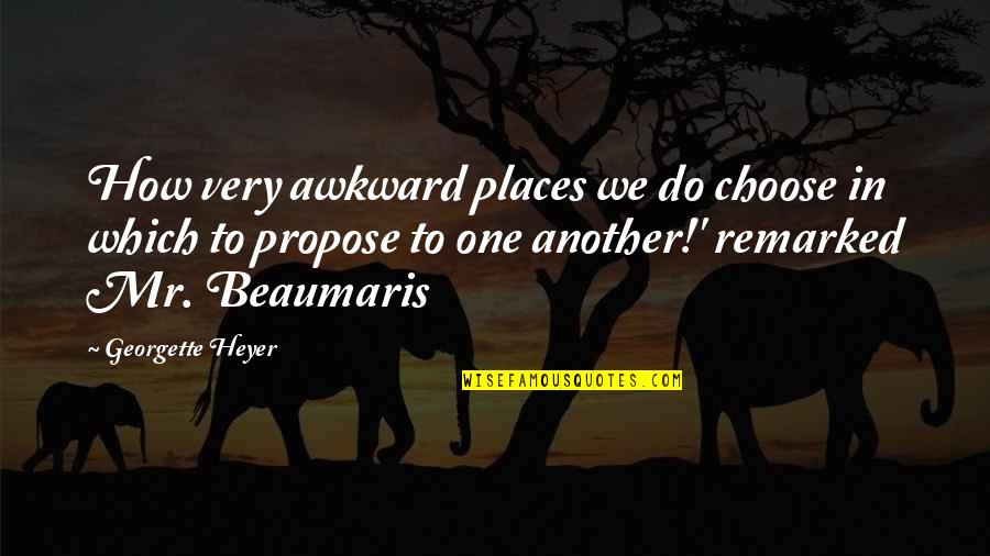 Happy And Positive Thoughts Quotes By Georgette Heyer: How very awkward places we do choose in