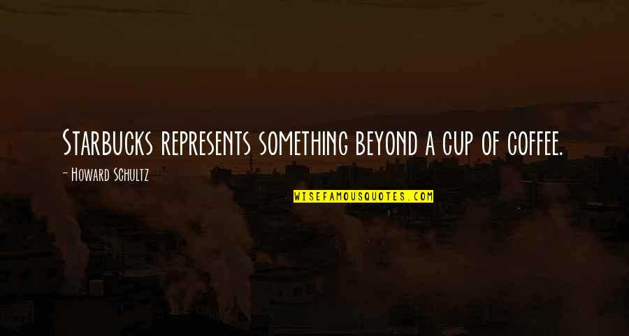 Happy And Positive Thoughts Quotes By Howard Schultz: Starbucks represents something beyond a cup of coffee.