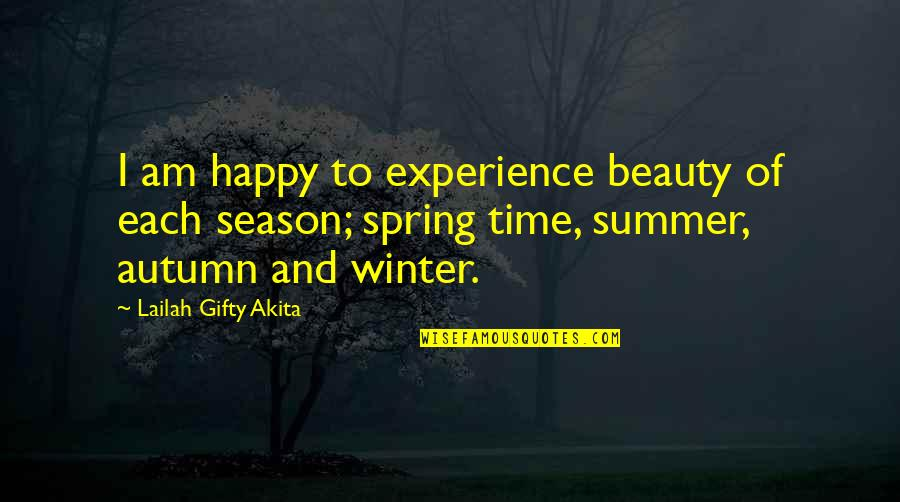 Happy And Positive Thoughts Quotes By Lailah Gifty Akita: I am happy to experience beauty of each
