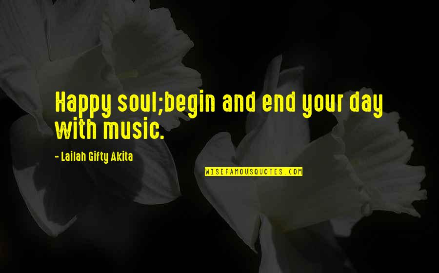 Happy And Positive Thoughts Quotes By Lailah Gifty Akita: Happy soul;begin and end your day with music.