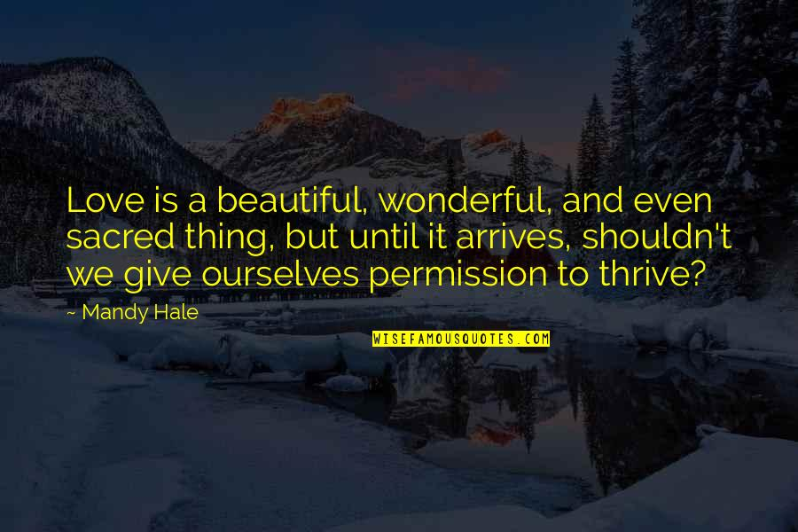 Happy And Positive Thoughts Quotes By Mandy Hale: Love is a beautiful, wonderful, and even sacred