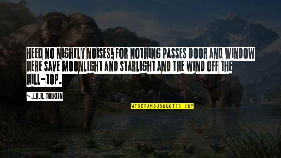 Happy And Sad Day Quotes By J.R.R. Tolkien: Heed no nightly noises! for nothing passes door