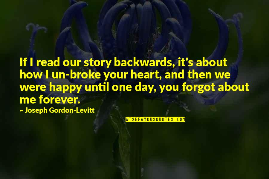 Happy And Sad Day Quotes By Joseph Gordon-Levitt: If I read our story backwards, it's about
