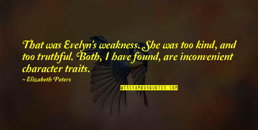 Happy Anniversary For Him Quotes By Elizabeth Peters: That was Evelyn's weakness. She was too kind,