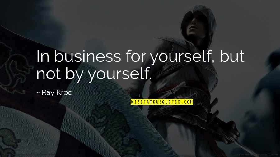Happy Anniversary For Him Quotes By Ray Kroc: In business for yourself, but not by yourself.