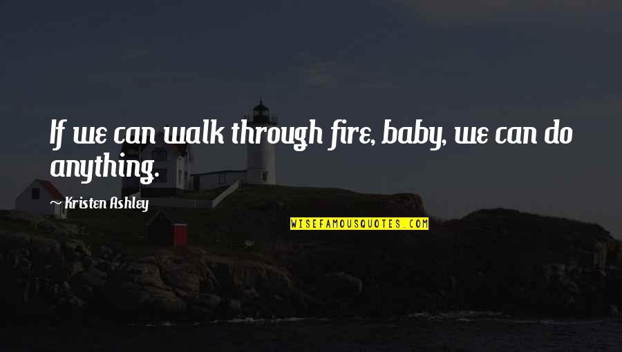 Happy Anniversary Funny Quotes By Kristen Ashley: If we can walk through fire, baby, we