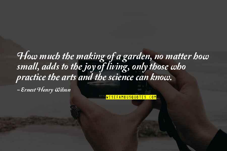 Happy Anniversary Nice Quotes By Ernest Henry Wilson: How much the making of a garden, no