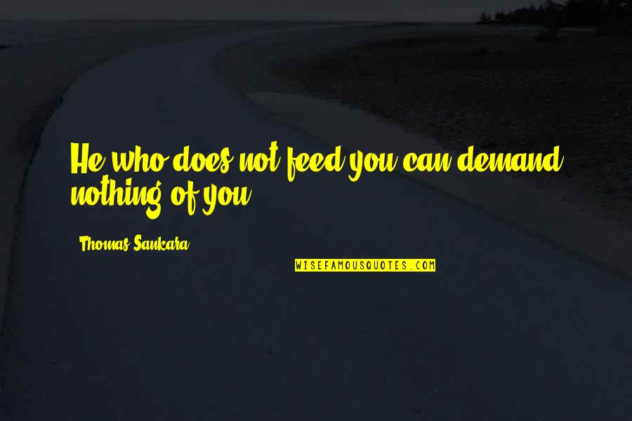 Happy Anniversary Nice Quotes By Thomas Sankara: He who does not feed you can demand