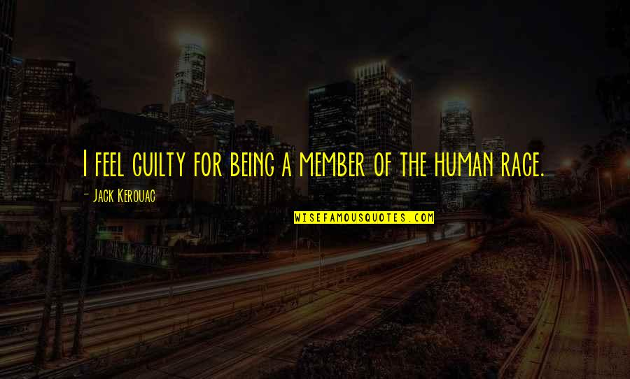Happy Atham Quotes By Jack Kerouac: I feel guilty for being a member of