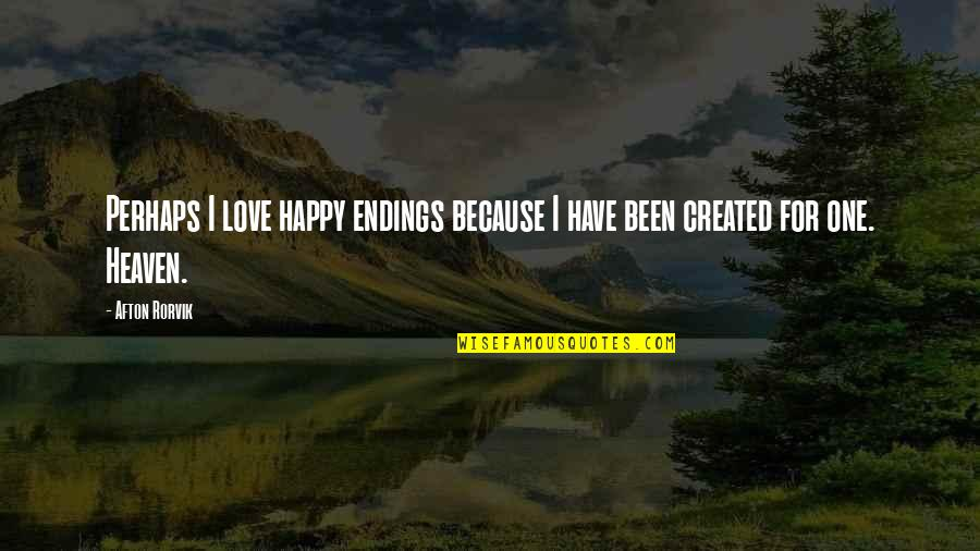 Happy Because Of Love Quotes By Afton Rorvik: Perhaps I love happy endings because I have