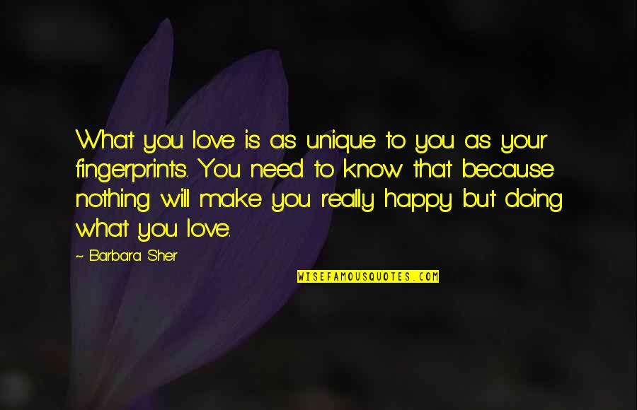 Happy Because Of Love Quotes By Barbara Sher: What you love is as unique to you