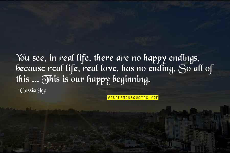 Happy Because Of Love Quotes By Cassia Leo: You see, in real life, there are no