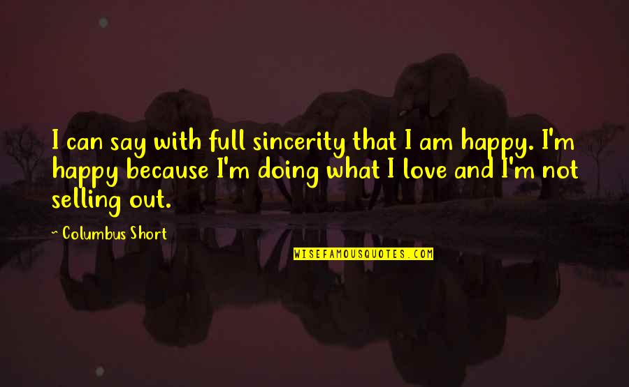 Happy Because Of Love Quotes By Columbus Short: I can say with full sincerity that I