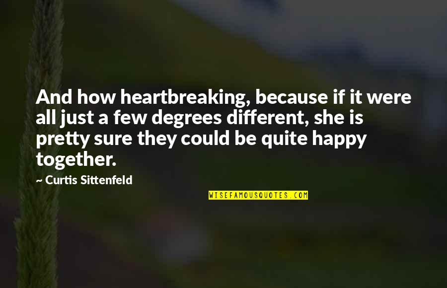 Happy Because Of Love Quotes By Curtis Sittenfeld: And how heartbreaking, because if it were all