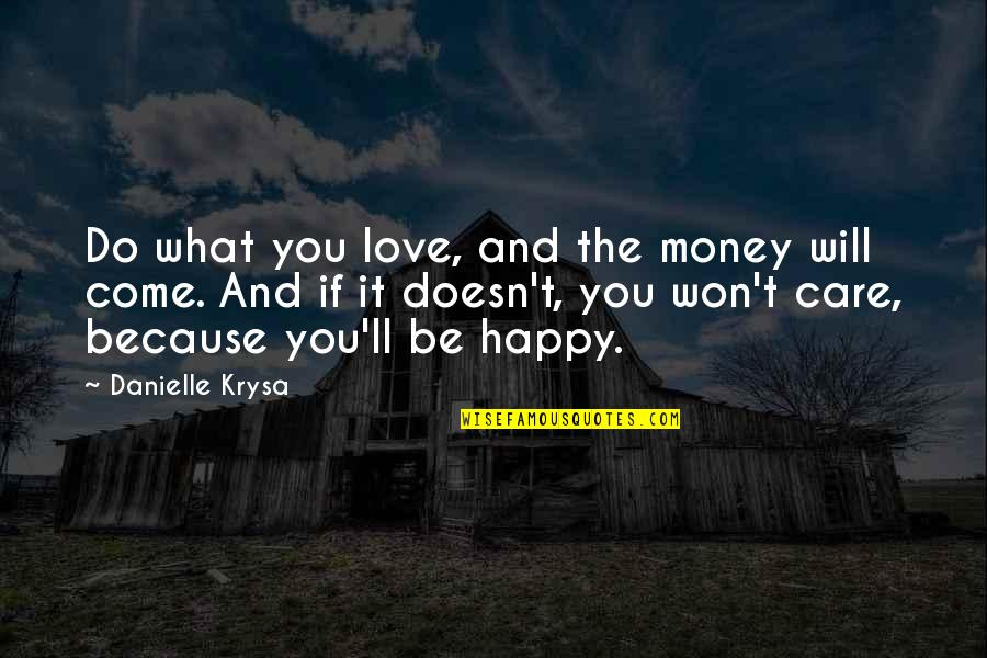 Happy Because Of Love Quotes By Danielle Krysa: Do what you love, and the money will