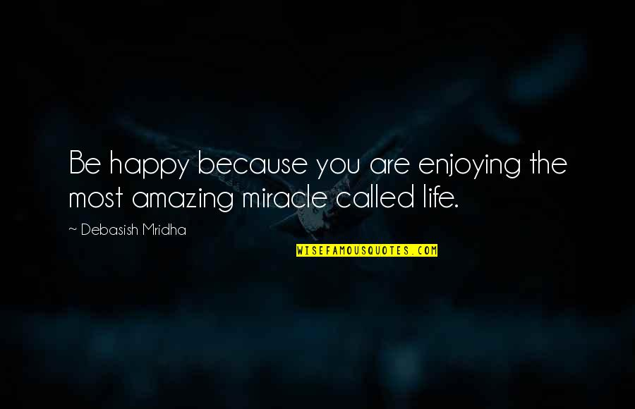 Happy Because Of Love Quotes By Debasish Mridha: Be happy because you are enjoying the most