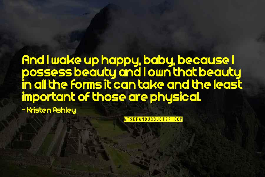 Happy Because Of Love Quotes By Kristen Ashley: And I wake up happy, baby, because I