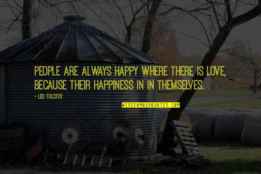 Happy Because Of Love Quotes By Leo Tolstoy: People are always happy where there is love,