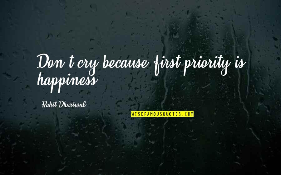 Happy Because Of Love Quotes By Rohit Dhariwal: Don't cry because first priority is happiness.