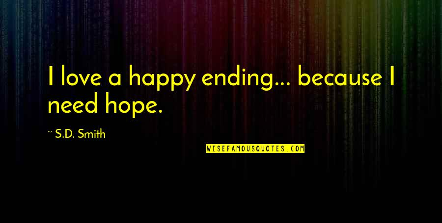 Happy Because Of Love Quotes By S.D. Smith: I love a happy ending... because I need