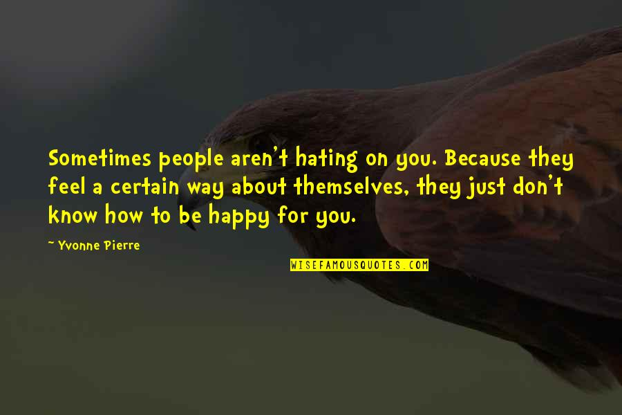 Happy Because Of Love Quotes By Yvonne Pierre: Sometimes people aren't hating on you. Because they