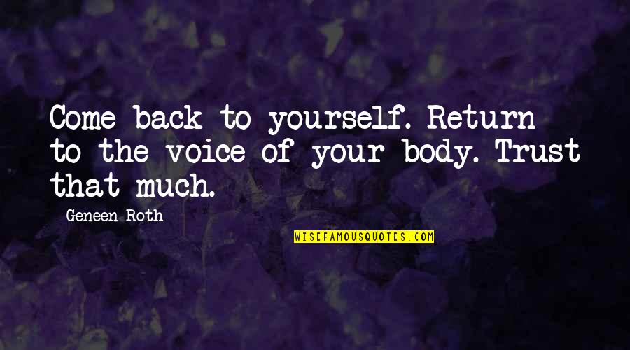 Happy Birthday Asma Quotes By Geneen Roth: Come back to yourself. Return to the voice