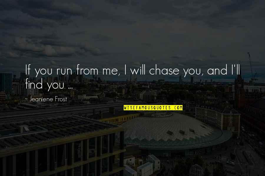 Happy Birthday Asma Quotes By Jeaniene Frost: If you run from me, I will chase