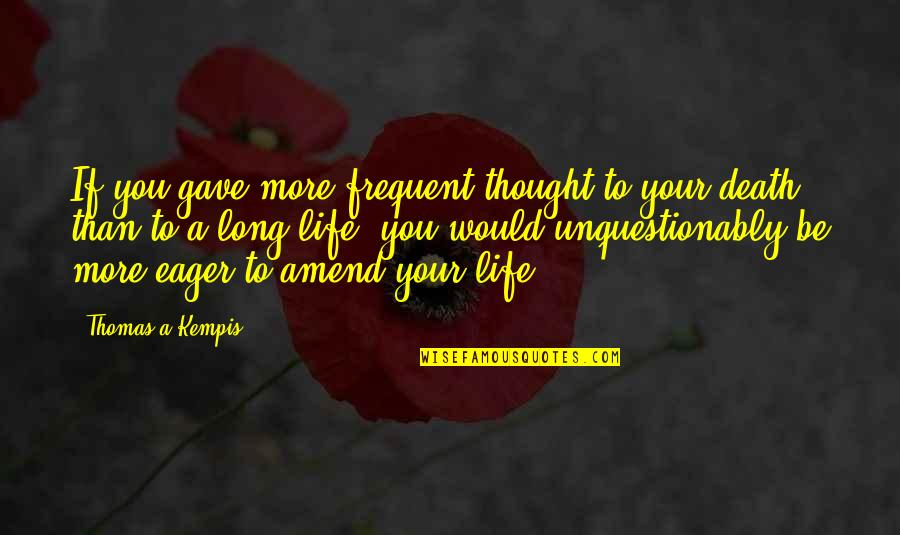 Happy Birthday Asma Quotes By Thomas A Kempis: If you gave more frequent thought to your