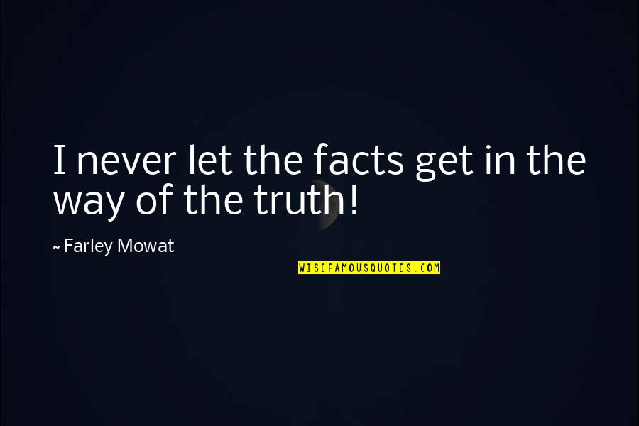 Happy Birthday Images And Quotes By Farley Mowat: I never let the facts get in the